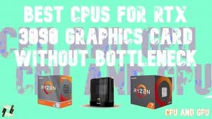 Best CPUs for RTX 3090 Graphics card without Bottleneck