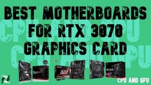 Best Motherboards for RTX 3070 Graphics Card